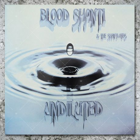 Blood Shanti & The Shanti-Ites - Undiluted