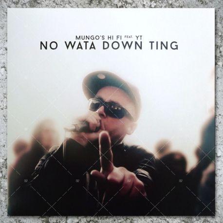 Mungo's HiFi Feat. YT - No Wata Down Ting